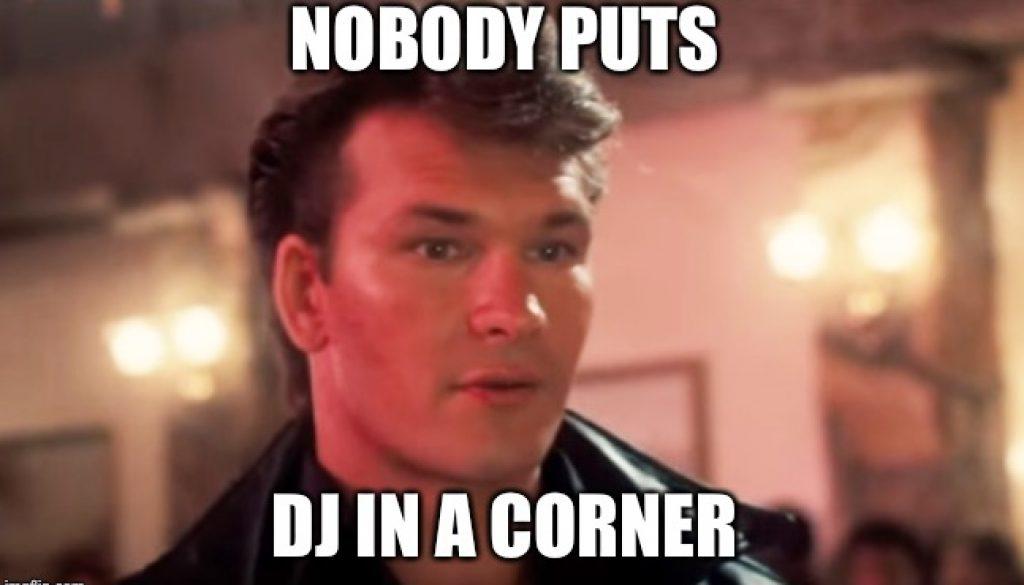 no body puts dj in a corner
